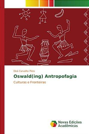 Oswald(ing) Antropofagia
