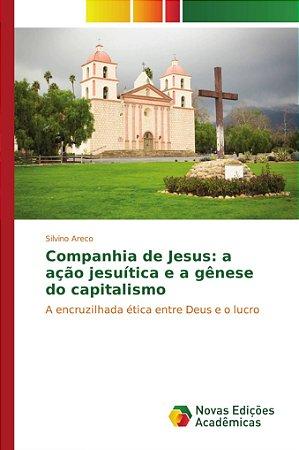 Companhia de Jesus: a ação jesuítica e a gênese do capitalis