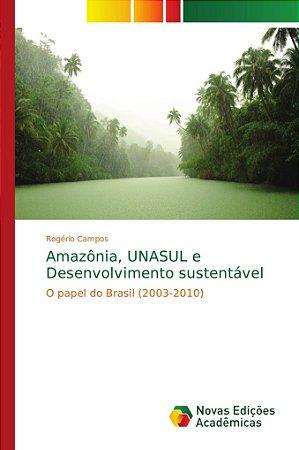 Amazônia, UNASUL e Desenvolvimento sustentável
