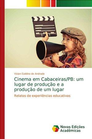 Cinema em Cabaceiras/PB: um lugar de produção e a produção d