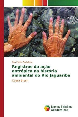 Registros da ação antrópica na história ambiental do Rio Jag
