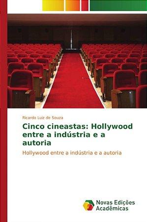 Cinco cineastas: Hollywood entre a indústria e a autoria