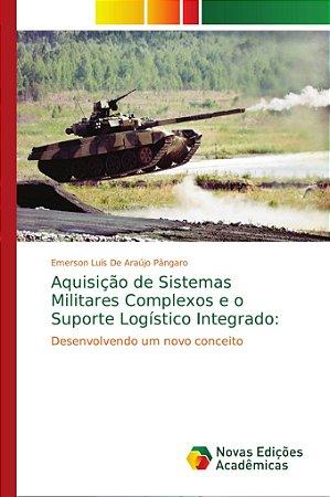 Aquisição de Sistemas Militares Complexos e o Suporte Logíst