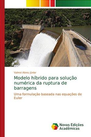 Modelo híbrido para solução numérica da ruptura de barragens