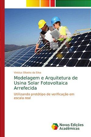 Modelagem e Arquitetura de Usina Solar Fotovoltaica Arrefeci