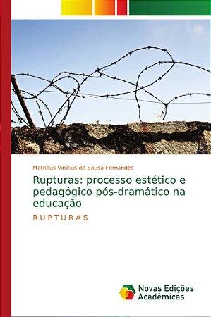 Rupturas: processo estético e pedagógico pós-dramático na ed