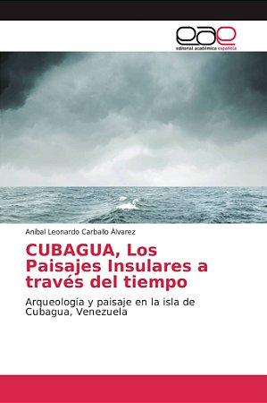 CUBAGUA, Los Paisajes Insulares a través del tiempo