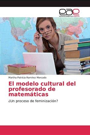 El modelo cultural del profesorado de matemáticas