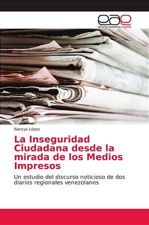 La Inseguridad Ciudadana desde la mirada de los Medios Impre