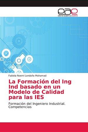 La Formación del Ing Ind basado en un Modelo de Calidad para