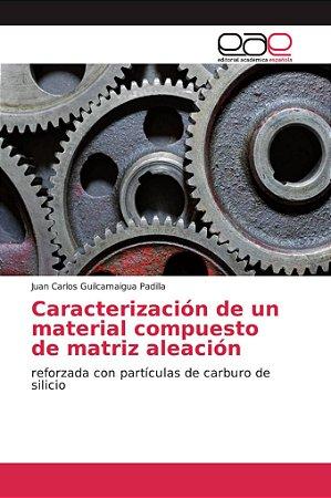 Caracterización de un material compuesto de matriz aleación