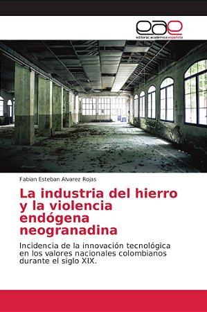 La industria del hierro y la violencia endógena neogranadina