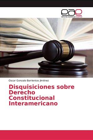 Disquisiciones sobre Derecho Constitucional Interamericano