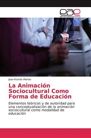 La Animación Sociocultural Como Forma de Educación