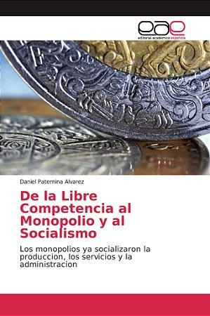 De la Libre Competencia al Monopolio y al Socialismo