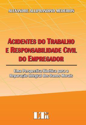 ACIDENTES DO TRABALHO E RESPONSABILIDADE CIVIL DO EMPREGADOR