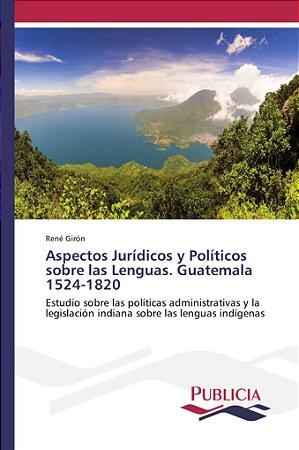 Aspectos Jurídicos y Políticos sobre las Lenguas. Guatemala