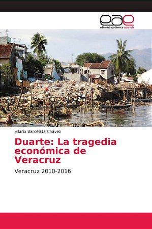 Duarte: La tragedia económica de Veracruz