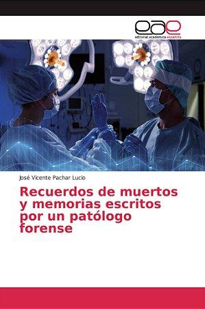 Recuerdos de muertos y memorias escritos por un patólogo for