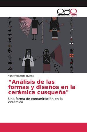 """""""Análisis de las formas y diseños en la cerámica cusqueña"""""""