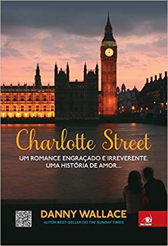 Charlotte Street:Um Romance Engracado E Irreverente. Uma His
