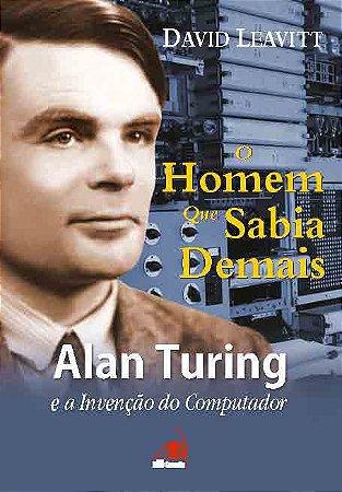 Homen Que Sabia Demais, O Alan Turing E A Invencao Do Comput