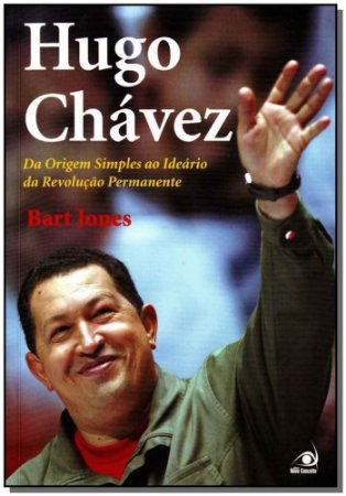 Hugo Chaves Da Origem Simples Ao Ideario Da Revolucao Perman