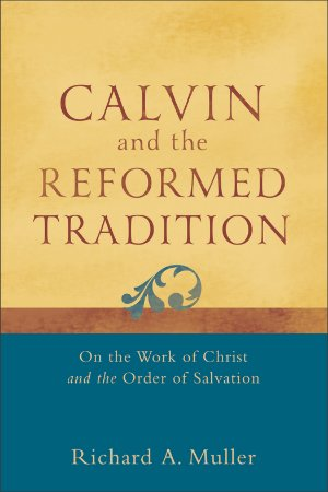 Calvin and the Reformed Tradition