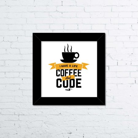 Quadro I Have a Life Coffee and Code