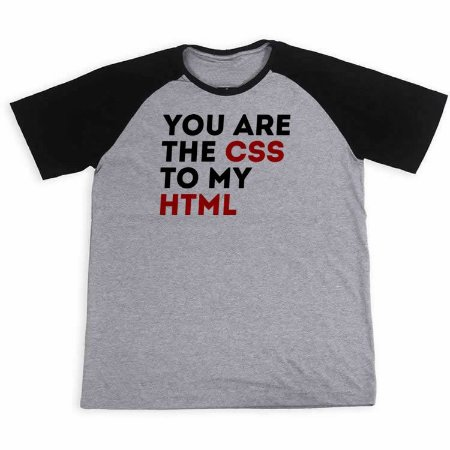 Camisa You Are The CSS To My HTML