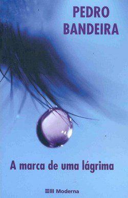 A Marca de Uma Lágrima - 4ª Ed. Nova Ortografia - PEDRO BANDEIRA