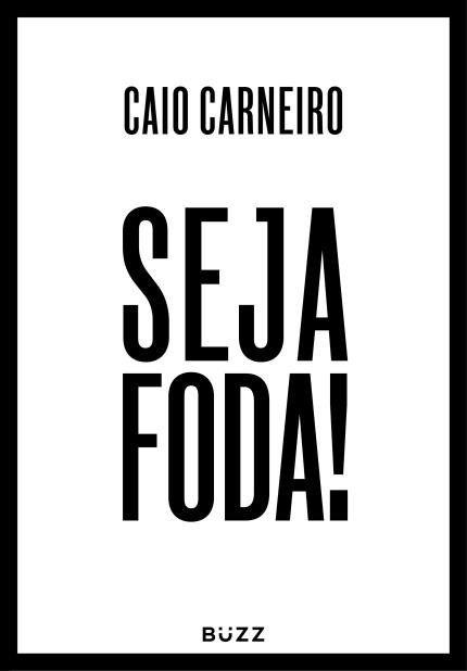 Seja Foda! - Carneiro ,Caio - Buzz