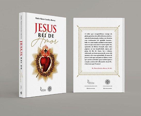Jesus Rei de Amor - Volume Completo (Pré Venda com FRETE GRÁTIS)