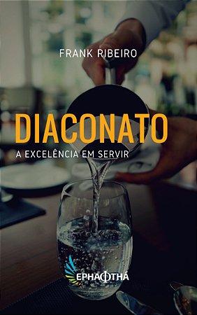 Diaconato: A Excelência em Servir