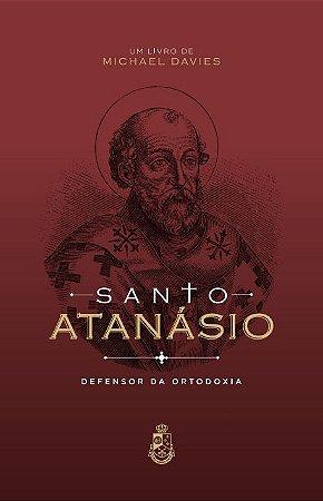 Santo Atanásio: Defensor da Ortodoxia - Michael Davies