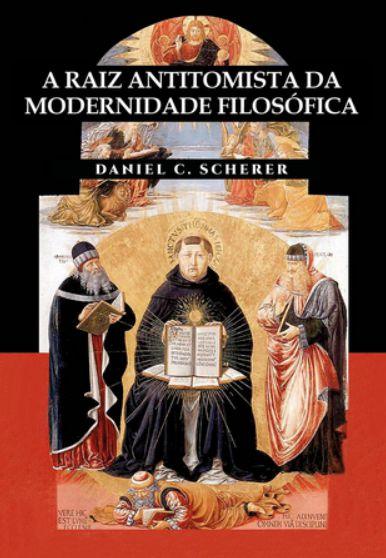 A Raiz Antitomista da Modernidade Filosófica - Daniel Scherer