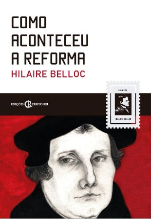 Como aconteceu a reforma - Hillaire Belloc