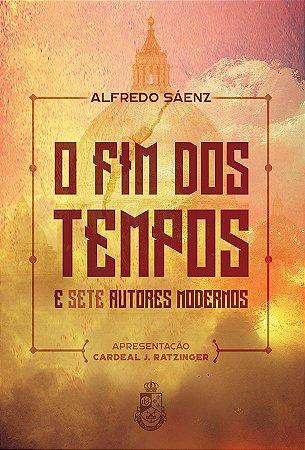 O Fim dos Tempos e Sete Autores Modernos - Pe. Alfredo Sáenz (Capa dura)
