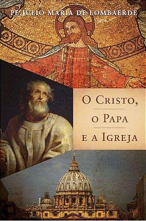 O Cristo, o Papa e a Igreja - Padre Júlio Maria De Lombaerde