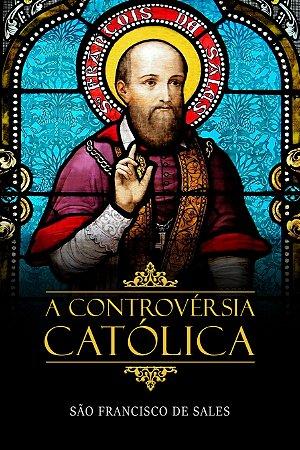A Controvérsia Católica - São Francisco de Sales