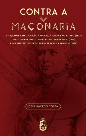 Contra a Maçonaria - Dom Macedo Costa (CAPA DURA)