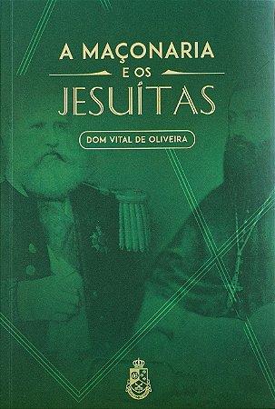 Maçonaria e os Jesuítas - Dom Vital de Oliveira