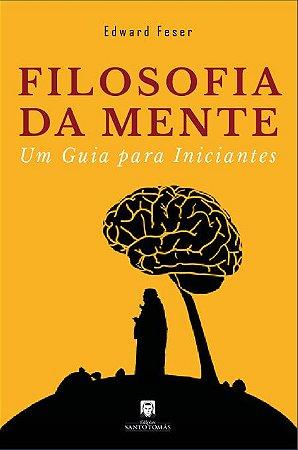 Filosofia da Mente: Um guia para iniciantes - Edward Feser
