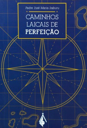Caminhos Laicais da Perfeição - Pe. José Maria Iraburu