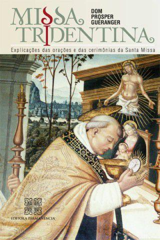Missa Tridentina - Explicações das Orações e Cerimonias da Santa Missa - Dom Prosper Gueranger