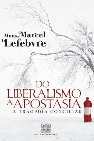 Do Liberalismo a Apostasia - Mons. Marcel Lefebvre