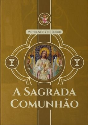 A Sagrada Comunhão - Monsenhor de Ségur