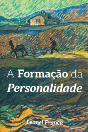 A Formação da Personalidade - Leonel Franca
