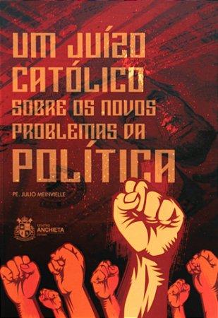 Um juízo católico sobre os novos problemas da política - Padre Julio Meinvielle