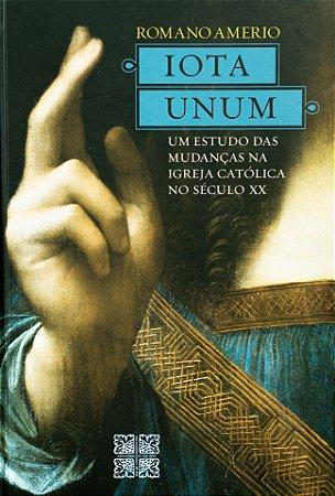 Iota Unum - Um Estudo das Mudanças na Igreja Católica no Século XX - Romano Amerio (CAPA DURA)
